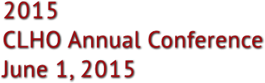 2015  CLHO Annual Conference June 1, 2015